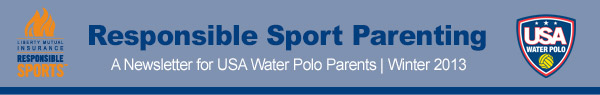 Responsible Sport Parenting for USA Water Polo Parents WINTER 2013